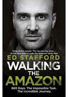 Walking the Amazon : 860 Days. The Impossible Task. The Incredible Journey