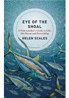 Eye of the Shoal : A Fishwatcher´s Guide to Life, the Ocean and Everything