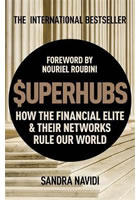 SuperHubs : How the Financial Elite and Their Networks Rule our World